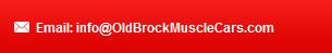 Email: info@OldBrockMuscleCars.com